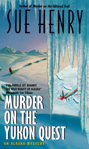 Murder on the Yukon Quest : An Alaska Mystery, SUE HENRY