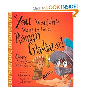 You Wouldn't Want to Be a Roman Gladiator! (You Wouldn't Want To)