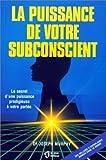 La puissance de votre subconscient: Le secret d'une puissance prodigieuse à votre portée