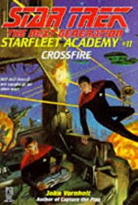 Crossfire (Star Trek: the Next Generation: Starfleet Academy #11) by John Vornholt