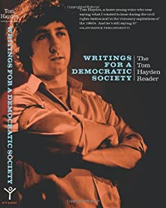 Writings for a Democratic Society: The Tom Hayden Reader by Tom Hayden