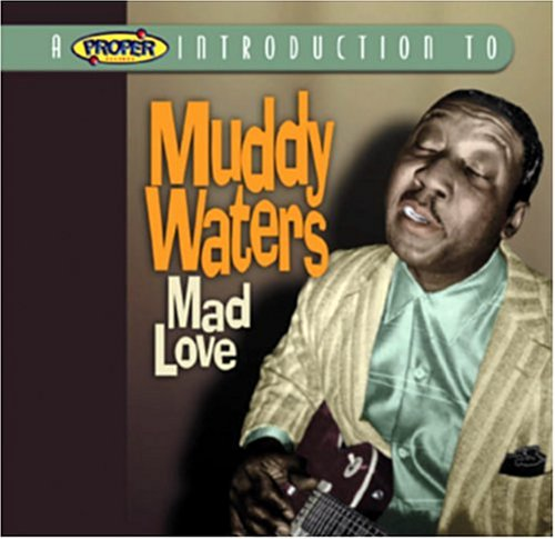Muddy Waters - A Proper Introduction to Muddy Waters: Mad Love - Zortam Music
