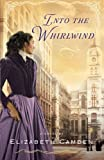 By Elizabeth Camden Into the Whirlwind
