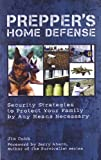 Preppers Home Defense: Security Strategies to Protect Your Family by Any Means Necessary