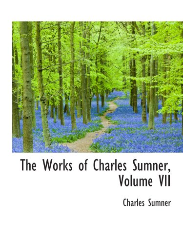 The Works of Charles Sumner, Volume VII