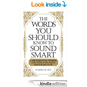 The Words You Should Know to Sound Smart: 1200 Essential Words Every Sophisticated Person Should Be Able to Use: 1, 200 Essential Words Every Sophisticated Person Should Be Able to Use