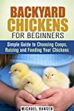 img - for Backyard Chickens for Beginners: Simple Guide to Choosing Coops, Raising and Feeding Your Chickens (Homesteading & Backyard Farming) book / textbook / text book