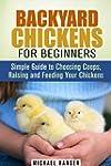 Backyard Chickens for Beginners: Simp...