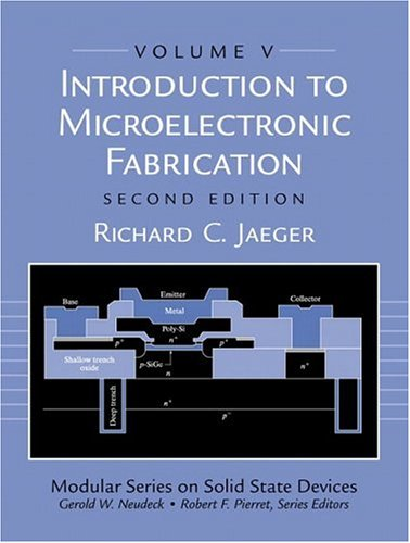 Introduction to Microelectronic Fabrication: Volume 5 of Modular Series on Solid State Devices (2nd Edition)