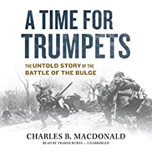 A Time for Trumpets: The Untold Story of the Battle of the Bulge Audiobook by Charles B. MacDonald Narrated by Traber Burns