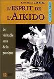 L'esprit de l'aikido: Le véritable sens de la pratique (French Edition) (2846170150) by Ueshiba, Kisshômaru