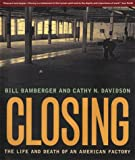 Closing: The Life and Death of an American Factory (The Lyndhurst Series on the South) (0393319229) by Bamberger, William