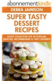 Super Tasty Dessert Recipes: Latest Collection Top 30 Popular, Selected, Recommended And Super Delicious Dessert Recipes (English Edition)