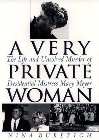 Very Private Woman : The Life and Unsolved Murder of Presidential Mistress Mary Meyer, Burleigh,Nina