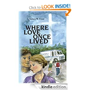 Free Kindle Book: Where Love Once Lived, by Sidney W. Frost. Publisher: CreateSpace; 1 edition (August 12, 2010)
