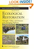 Ecological Restoration, Second Edition: Principles, Values, and Structure of an Emerging Profession (The Science and Practice of Ecological R)