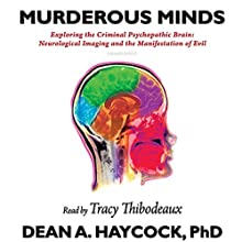 Murderous Minds: Exploring the Criminal Psychopathic Brain: Neurological Imaging and the Manifestation of Evil Audiobook by Dean A. Haycock Narrated by Tracy Thibodeaux