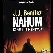 Nahum: Caballo de Troya 7 [Nahum: The Trojan Horse, Book 7] | J.J. Benitez