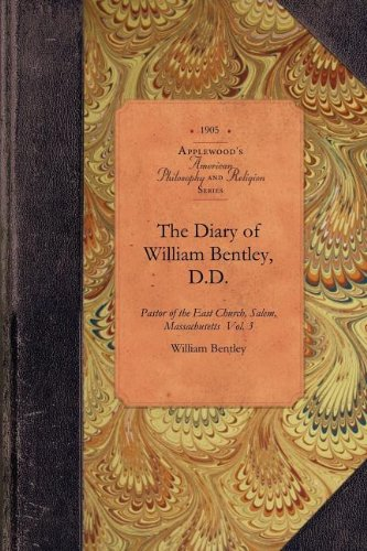 The Diary of William Bentley, D.D. (American Philosophy and Religion)