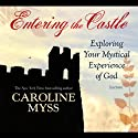 Entering the Castle: Exploring Your Mystical Experience of God  by Caroline Myss Narrated by Caroline Myss