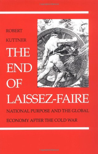 The End of Laissez-Faire: National Purpose and the Global Economy After the Cold War
