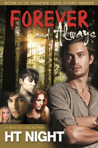 Forever and Always (Vampire Love Story #3) by H.T. Night