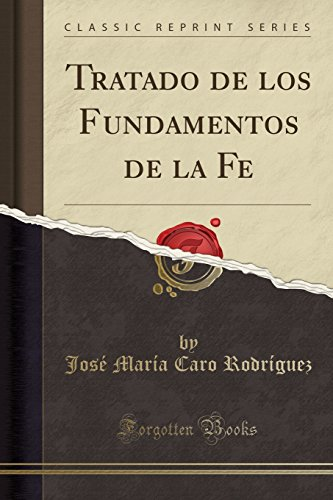 Tratado de los Fundamentos de la Fe (Classic Reprint)  [Rodriguez, Jose Maria Caro] (Tapa Blanda)