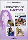 L'adolescence autrement : Faire confiance aux ados, faire confiance � la vie !