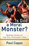 img - for Is God a Moral Monster? by Copan, Paul (2011) book / textbook / text book