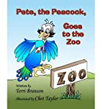 img - for [ PETE, THE PEACOCK, GOES TO THE ZOO ] By Branson, Terri ( Author) 2011 [ Paperback ] book / textbook / text book