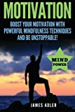 img - for Motivation: Boost Your Motivation with Powerful Mindfulness Techniques and Be Unstoppable (Motivation, Success, Motivational) (Volume 1) book / textbook / text book