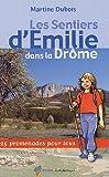 echange, troc Martine Dubois - Les Sentiers d'Emilie dans la Drôme : 25 promenades pour tous