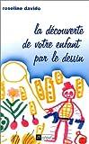 echange, troc Roseline Davido - La découverte de votre enfant par le dessin