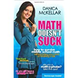 Math Doesn't Suck: How to Survive Middle-School Math Without Losing Your Mind or Breaking a Nail ~ Danica McKellar