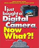 I just bought a Digital Camera, Now What?!: Great Digital Picrures/Transfer Photos to Your PC/ E-Mail Photos (Now What?! Series)