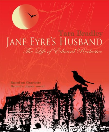 Jane Eyre's Husband-The Life of Edward Rochester