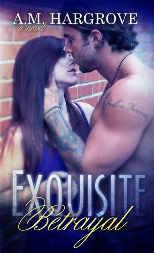 Exquisite Betrayal by A.M. Hargrove
