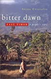 Bitter Dawn: East Timor- A People