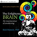 The Enlightened Brain: The Neuroscience of Awakening  by Rick Hanson Narrated by Rick Hanson