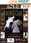 Ultimate Horse Care: The Complete Vet...