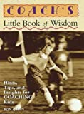 img - for Coach's Little Book of Wisdom: Hints, Tips, and Insights for Coaching Kids (Little Book of Wisdom Series) book / textbook / text book