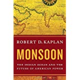Monsoon: The Indian Ocean and the Future of American Power ~ Robert D. Kaplan