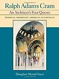 Ralph Adams Cram: An Architect's Four Quests