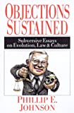 Objections Sustained: Subversive Essays on Evolution, Law and Culture (0830822887) by Johnson, Phillip E.