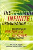 The Infinite Organization: Celebrating the Positive Use of Power in Organizations