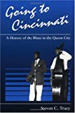 Going to Cincinnati: A History of the Blues in the Queen City (Music in American Life)