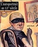 echange, troc Joelle Moulin - L'autoportrait au xxe siecle. la peinture, du lendemain de la grande guerre a nos jours