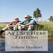 As I Sit Here Fishing (       UNABRIDGED) by Valerie Hockert Narrated by Kelly Rhodes