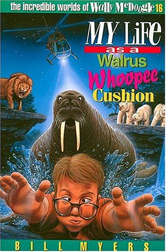My Life as a Walrus Whoopee Cushion (The Incredible Worlds of Wally McDoogle #16), Bill Myers