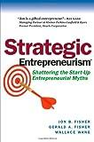 Strategic Entrepreneurism: Shattering the Start-Up Entrepreneurial Myths (1590791894) by Jon Fisher